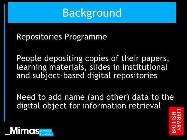 Background <ul><li>Repositories Programme </li></ul><ul><li>People depositing copies of their papers, learning materials, ...
