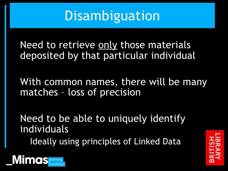 Disambiguation <ul><li>Need to retrieve  only  those materials deposited by that particular individual </li></ul><ul><li>W...