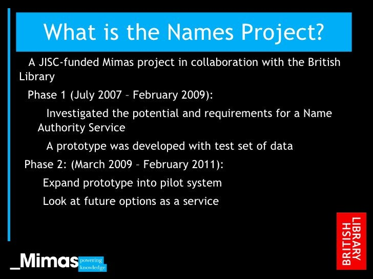 What is the Names Project? <ul><li>A JISC-funded Mimas project in collaboration with the British Library </li></ul><ul><li...