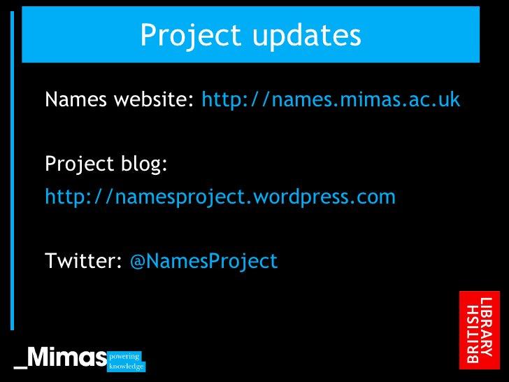 Project updates <ul><li>Names website:  http://names.mimas.ac.uk </li></ul><ul><li>Project blog: </li></ul><ul><li>http://...
