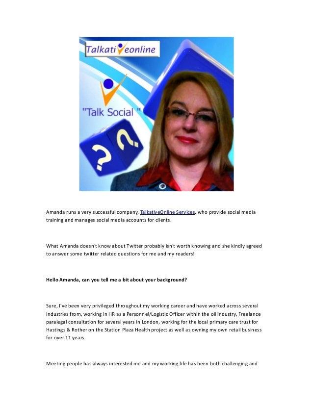 Amanda runs a very successful company, TalkativeOnline Services, who provide social media training and manages social medi...