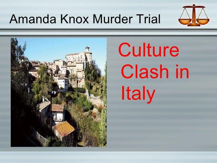 Amanda Knox Murder Trial <ul><li>Culture Clash in Italy </li></ul>