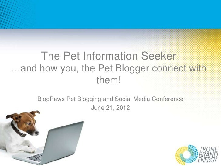 The Pet Information Seeker…and how you, the Pet Blogger connect with                 them!     BlogPaws Pet Blogging and S...