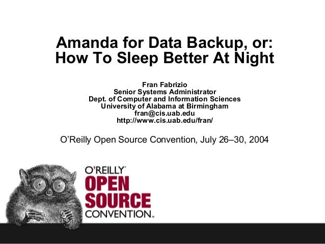 Amanda for Data Backup, or: How To Sleep Better At Night Fran Fabrizio Senior Systems Administrator Dept. of Computer and ...