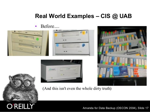 Amanda for Data Backup (OSCON 2004), Slide 17 Real World Examples – CIS @ UAB • Before.... (And this isn't even the whole ...