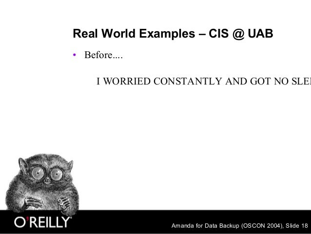 Amanda for Data Backup (OSCON 2004), Slide 18 Real World Examples – CIS @ UAB • Before.... I WORRIED CONSTANTLY AND GOT NO...