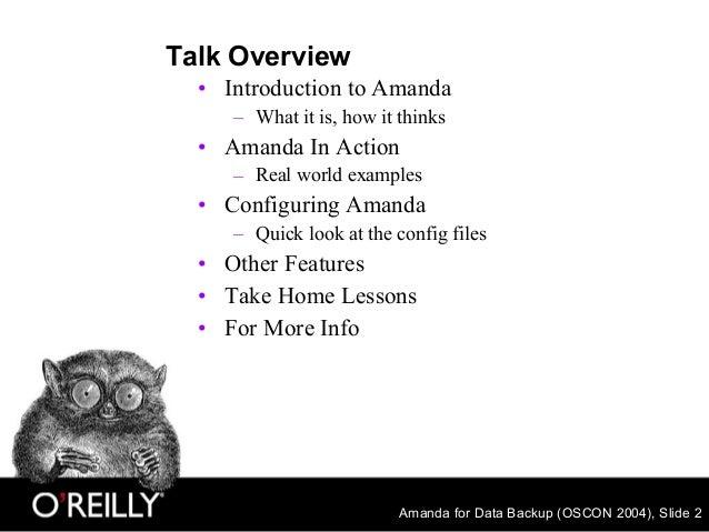 Amanda for Data Backup (OSCON 2004), Slide 2 Talk Overview • Introduction to Amanda – What it is, how it thinks • Amanda I...