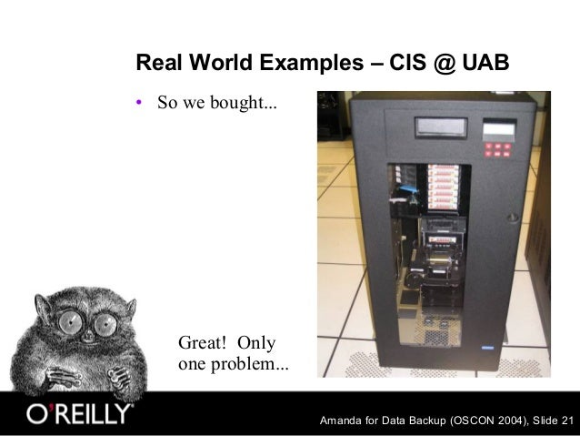 Amanda for Data Backup (OSCON 2004), Slide 21 Real World Examples – CIS @ UAB • So we bought... Great! Only one problem...