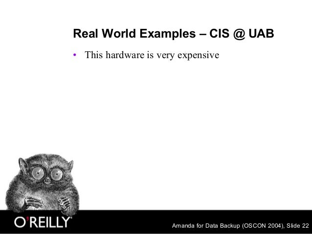 Amanda for Data Backup (OSCON 2004), Slide 22 Real World Examples – CIS @ UAB • This hardware is very expensive