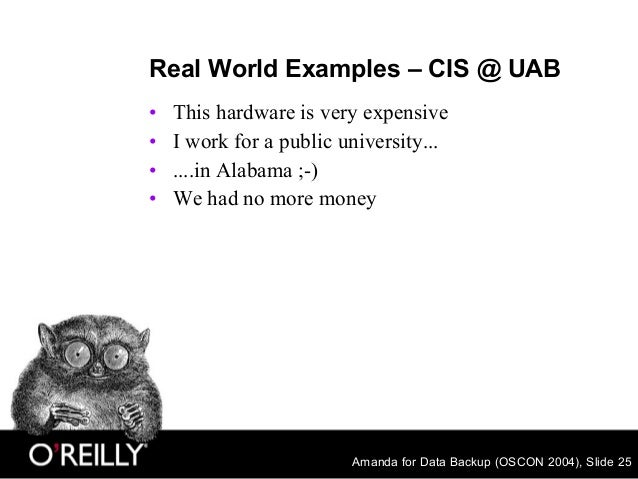 Amanda for Data Backup (OSCON 2004), Slide 25 Real World Examples – CIS @ UAB • This hardware is very expensive • I work f...