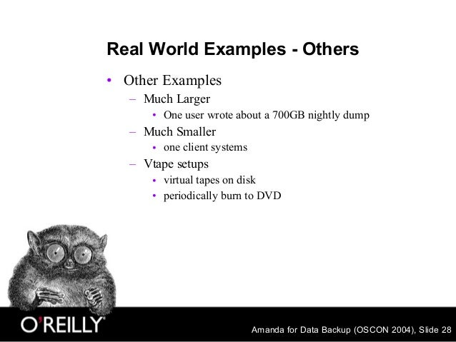 Amanda for Data Backup (OSCON 2004), Slide 28 Real World Examples - Others • Other Examples – Much Larger • One user wrote...