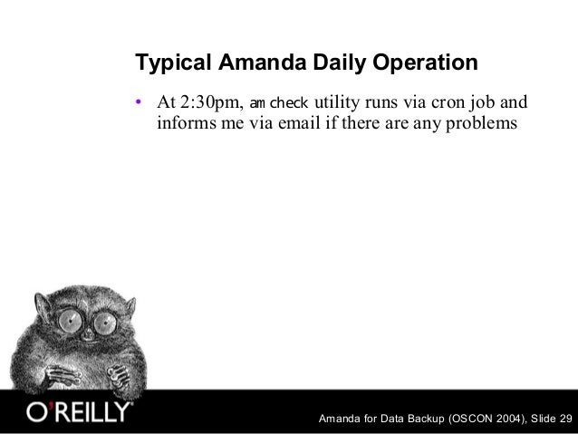 Amanda for Data Backup (OSCON 2004), Slide 29 Typical Amanda Daily Operation • At 2:30pm, am check utility runs via cron j...