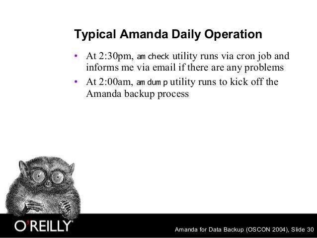 Amanda for Data Backup (OSCON 2004), Slide 30 Typical Amanda Daily Operation • At 2:30pm, am check utility runs via cron j...