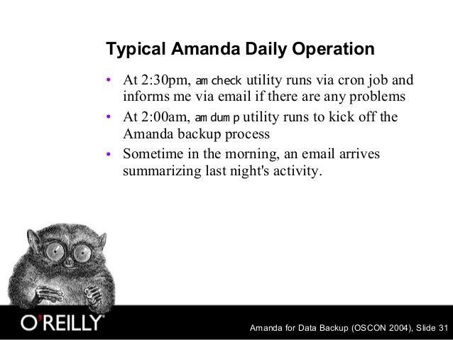 Amanda for Data Backup (OSCON 2004), Slide 31 Typical Amanda Daily Operation • At 2:30pm, am check utility runs via cron j...