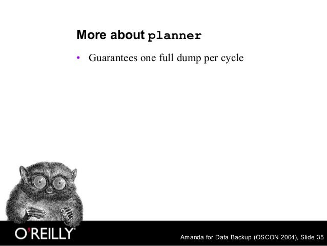 Amanda for Data Backup (OSCON 2004), Slide 35 More about planner • Guarantees one full dump per cycle