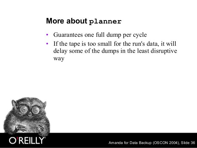 Amanda for Data Backup (OSCON 2004), Slide 36 More about planner • Guarantees one full dump per cycle • If the tape is too...