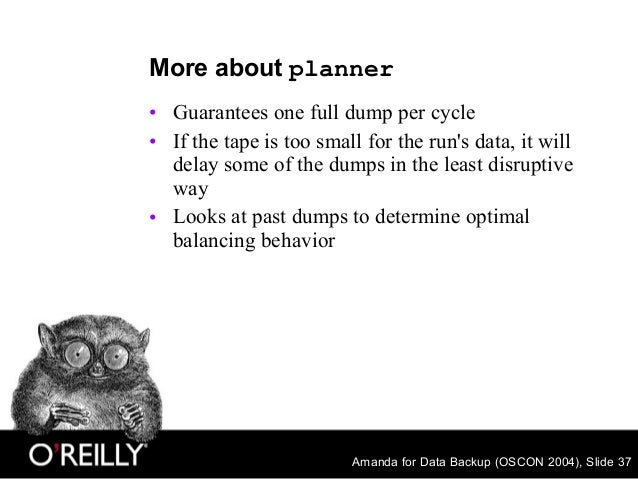 Amanda for Data Backup (OSCON 2004), Slide 37 More about planner • Guarantees one full dump per cycle • If the tape is too...
