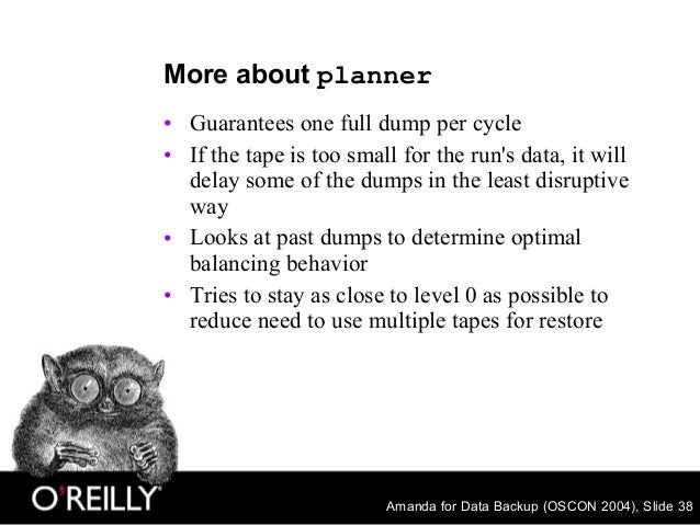 Amanda for Data Backup (OSCON 2004), Slide 38 More about planner • Guarantees one full dump per cycle • If the tape is too...