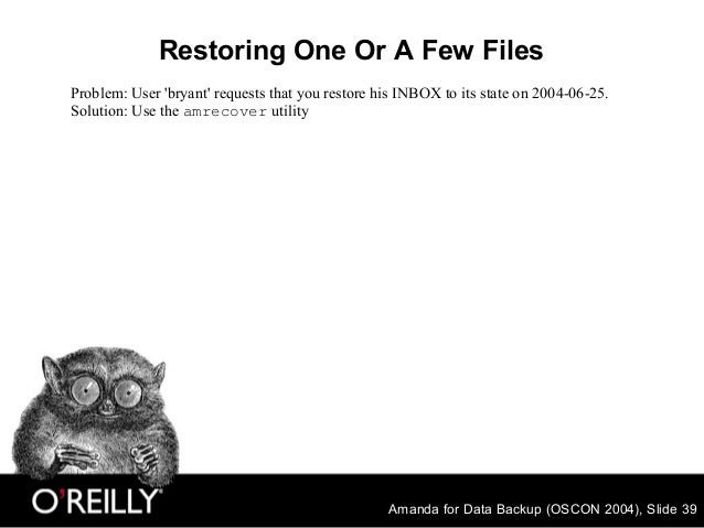Amanda for Data Backup (OSCON 2004), Slide 39 Restoring One Or A Few Files Problem: User 'bryant' requests that you restor...