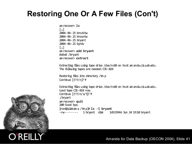 Amanda for Data Backup (OSCON 2004), Slide 41 Restoring One Or A Few Files (Con't) am recover> ls [...] 2004-06-25 brockhw...