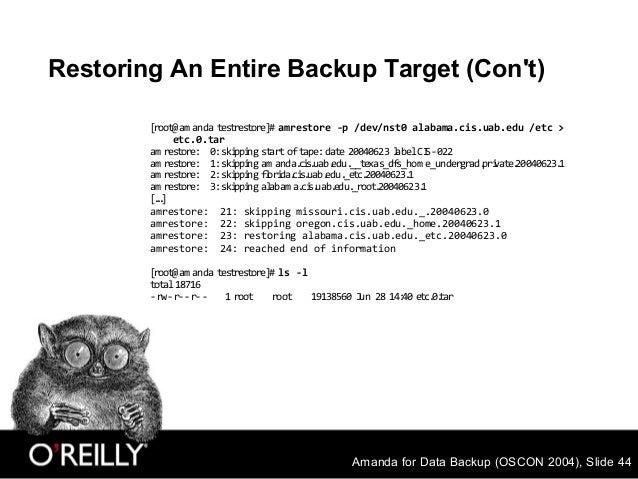 Amanda for Data Backup (OSCON 2004), Slide 44 Restoring An Entire Backup Target (Con't) [root@am anda testrestore]# amrest...