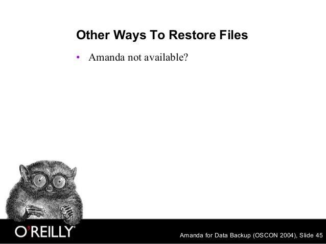 Amanda for Data Backup (OSCON 2004), Slide 45 Other Ways To Restore Files • Amanda not available?