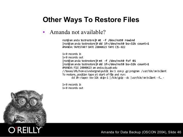 Amanda for Data Backup (OSCON 2004), Slide 46 Other Ways To Restore Files • Amanda not available? root@am anda testrestore...