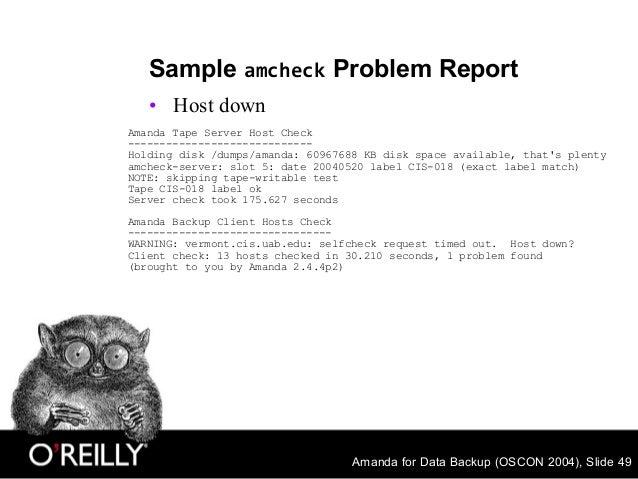 Amanda for Data Backup (OSCON 2004), Slide 49 Sample amcheck Problem Report • Host down Amanda Tape Server Host Check ----...