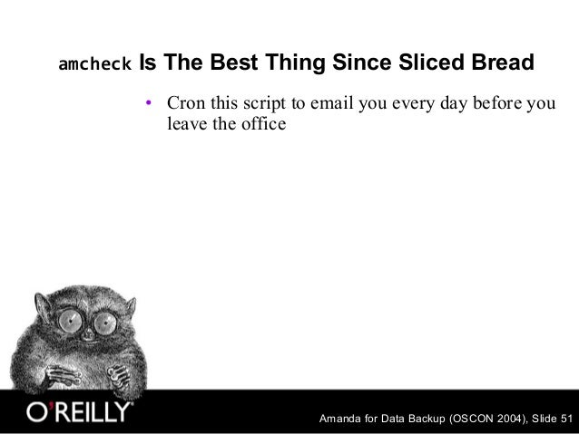 Amanda for Data Backup (OSCON 2004), Slide 51 amcheck Is The Best Thing Since Sliced Bread • Cron this script to email you...