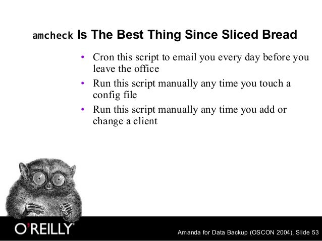 Amanda for Data Backup (OSCON 2004), Slide 53 amcheck Is The Best Thing Since Sliced Bread • Cron this script to email you...