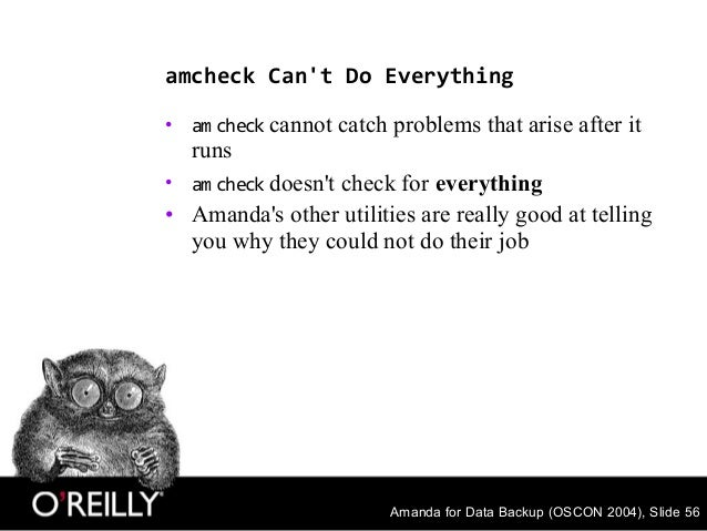 Amanda for Data Backup (OSCON 2004), Slide 56 amcheck Can't Do Everything • am check cannot catch problems that arise afte...