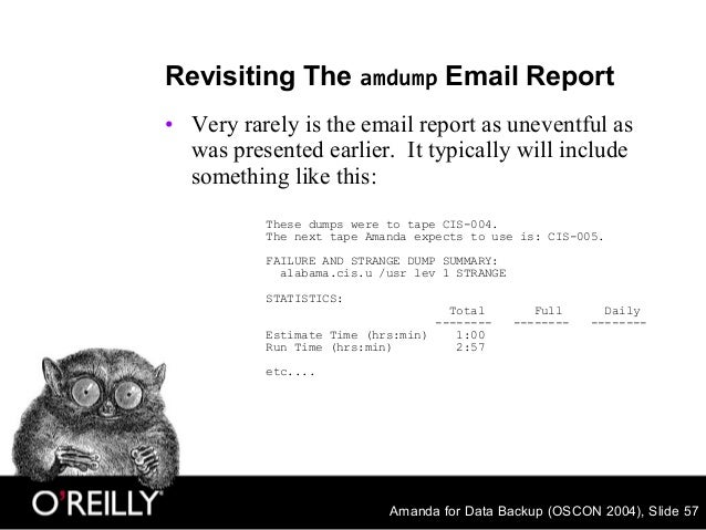 Amanda for Data Backup (OSCON 2004), Slide 57 Revisiting The amdump Email Report • Very rarely is the email report as unev...