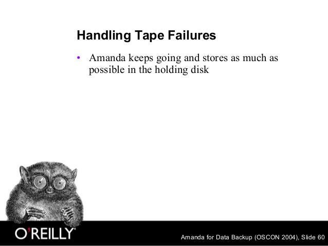 Amanda for Data Backup (OSCON 2004), Slide 60 Handling Tape Failures • Amanda keeps going and stores as much as possible i...