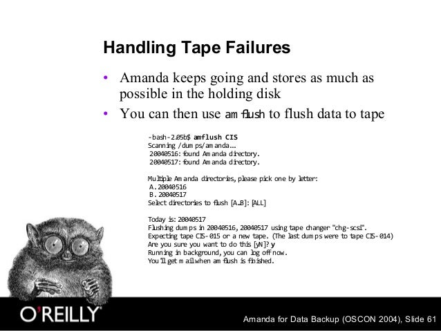 Amanda for Data Backup (OSCON 2004), Slide 61 Handling Tape Failures • Amanda keeps going and stores as much as possible i...