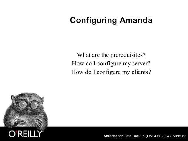 Amanda for Data Backup (OSCON 2004), Slide 62 Configuring Amanda What are the prerequisites? How do I configure my server?...