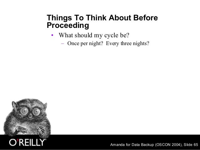 Amanda for Data Backup (OSCON 2004), Slide 65 Things To Think About Before Proceeding • What should my cycle be? – Once pe...