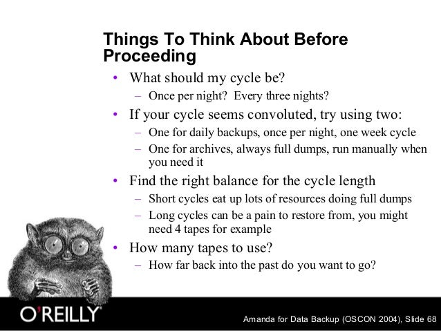 Amanda for Data Backup (OSCON 2004), Slide 68 Things To Think About Before Proceeding • What should my cycle be? – Once pe...
