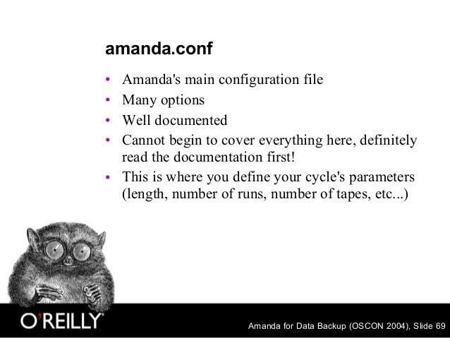 Amanda for Data Backup (OSCON 2004), Slide 69 amanda.conf • Amanda's main configuration file • Many options • Well documen...