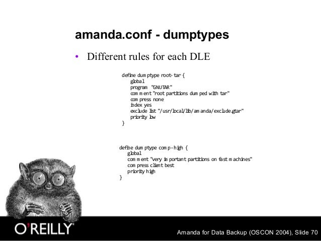 Amanda for Data Backup (OSCON 2004), Slide 70 amanda.conf - dumptypes • Different rules for each DLE define dum ptype root...