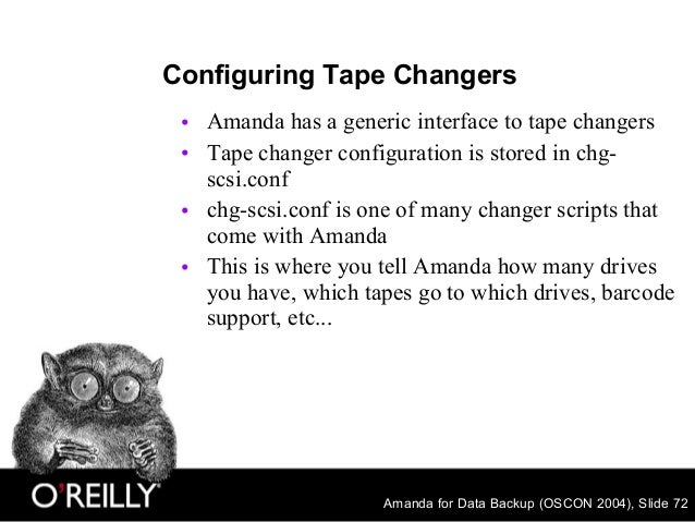 Amanda for Data Backup (OSCON 2004), Slide 72 Configuring Tape Changers • Amanda has a generic interface to tape changers ...