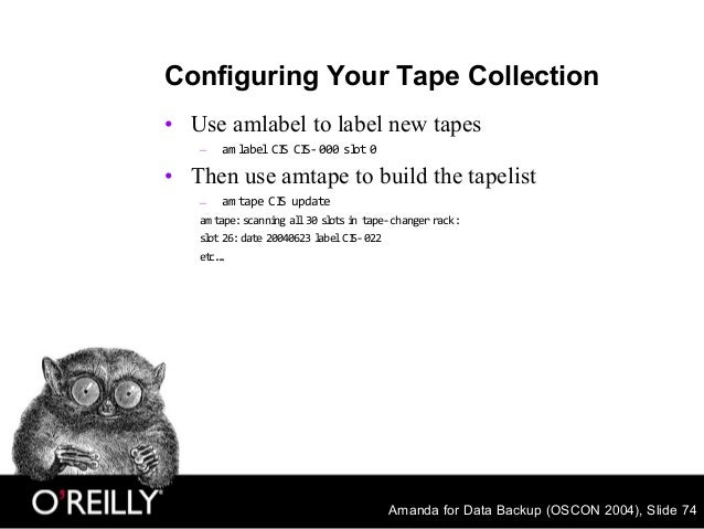 Amanda for Data Backup (OSCON 2004), Slide 74 Configuring Your Tape Collection • Use amlabel to label new tapes – am label...