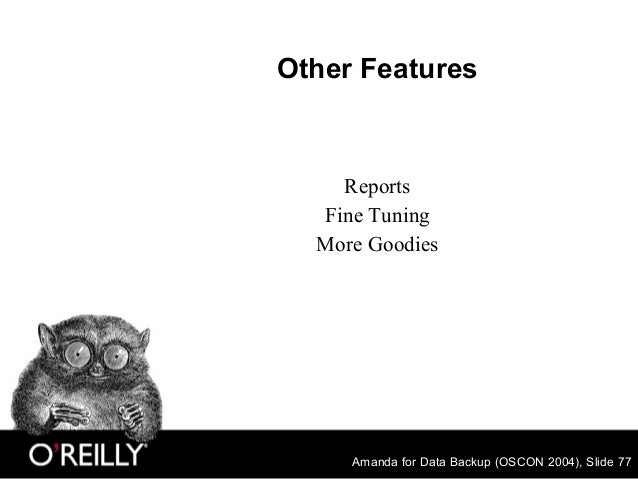 Amanda for Data Backup (OSCON 2004), Slide 77 Other Features Reports Fine Tuning More Goodies