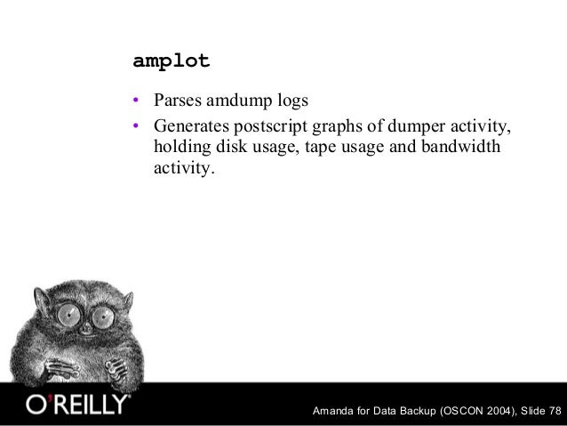Amanda for Data Backup (OSCON 2004), Slide 78 amplot • Parses amdump logs • Generates postscript graphs of dumper activity...