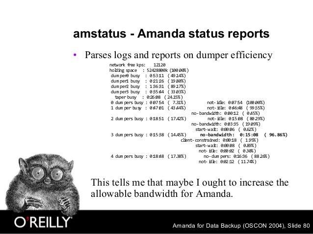Amanda for Data Backup (OSCON 2004), Slide 80 amstatus - Amanda status reports • Parses logs and reports on dumper efficie...