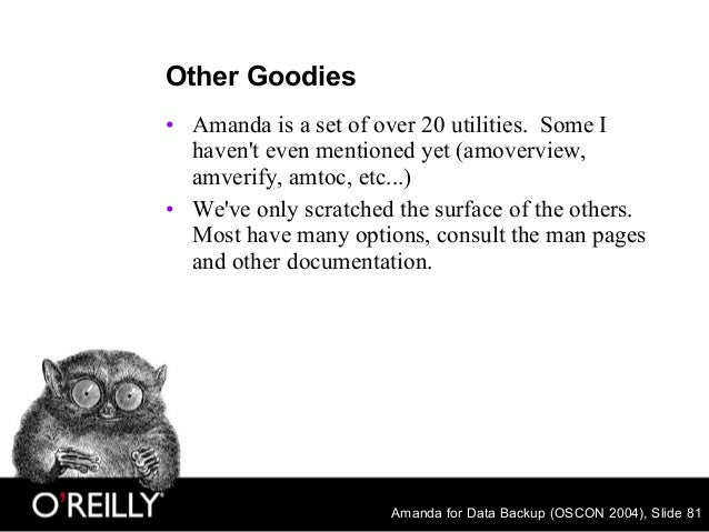 Amanda for Data Backup (OSCON 2004), Slide 81 Other Goodies • Amanda is a set of over 20 utilities. Some I haven't even me...