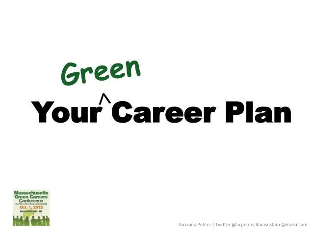 Your Career Plan Amanda Peters | Twitter @acpeters #masustain @masustain
