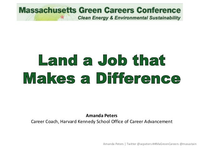 Amanda Peters | Twitter @acpeters ##MaGreenCareers @masustain Amanda Peters Career Coach, Harvard Kennedy School Office of...