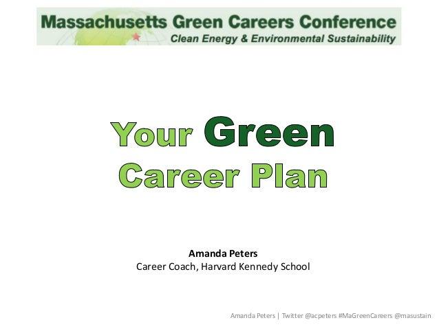 Amanda Peters | Twitter @acpeters #MaGreenCareers @masustain Amanda Peters Career Coach, Harvard Kennedy School