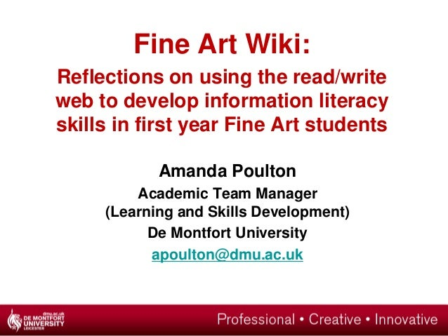 Fine Art Wiki: Reflections on using the read/write web to develop information literacy skills in first year Fine Art stude...