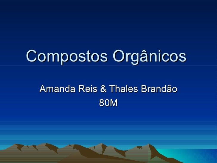 Compostos Orgânicos   Amanda Reis & Thales Brandão 80M